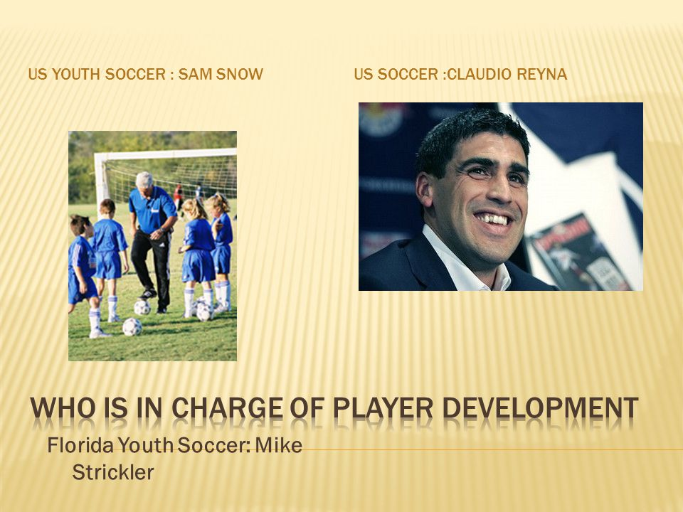 US YOUTH SOCCER : SAM SNOWUS SOCCER :CLAUDIO REYNA Florida Youth Soccer: Mike Strickler