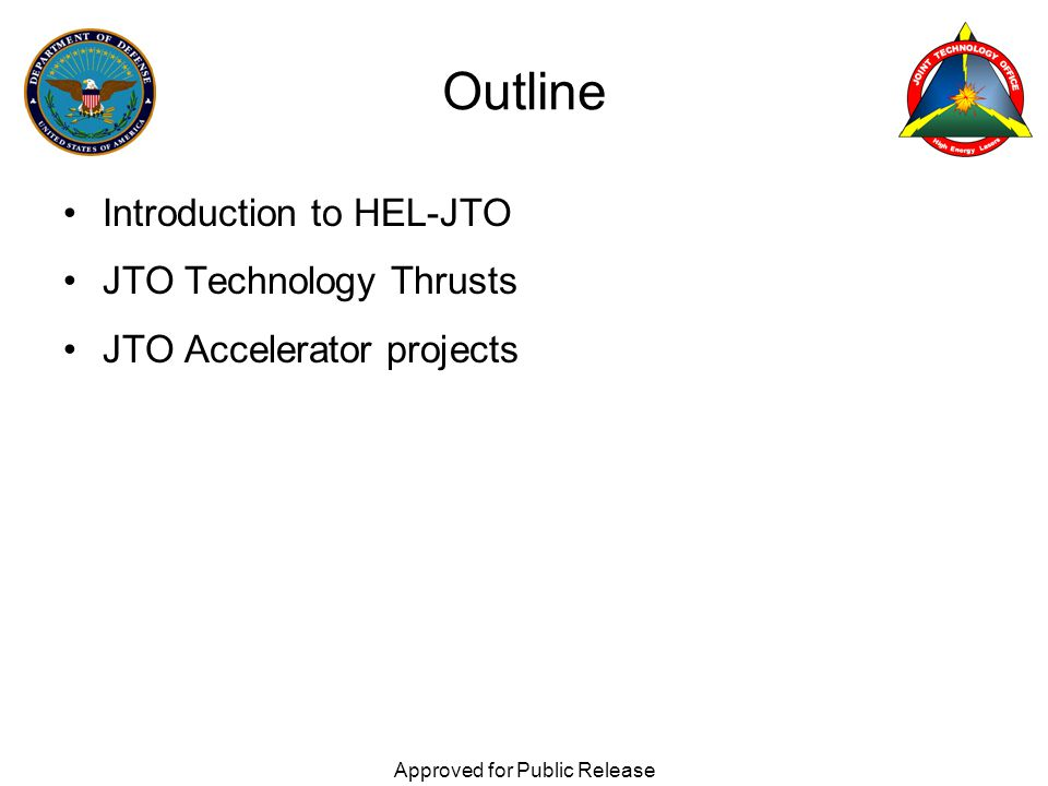 Introduction to HEL-JTO JTO Technology Thrusts JTO Accelerator projects Approved for Public Release Outline