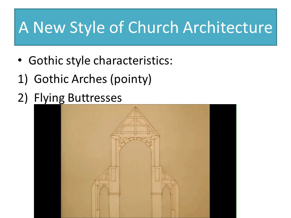 A New Style of Church Architecture Gothic style characteristics: 1)Gothic Arches (pointy) 2)Flying Buttresses