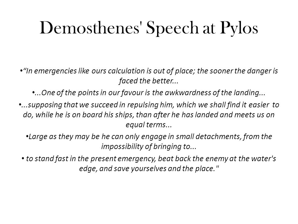 """Demosthenes' Speech at Pylos """"In emergencies like ours calculation is out of place; the sooner the danger is faced the better......One of the points i"""