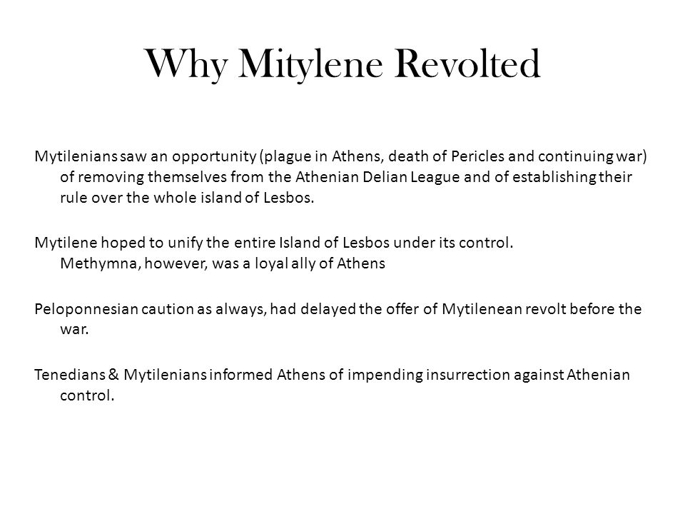 Why Mitylene Revolted Mytilenians saw an opportunity (plague in Athens, death of Pericles and continuing war) of removing themselves from the Athenian