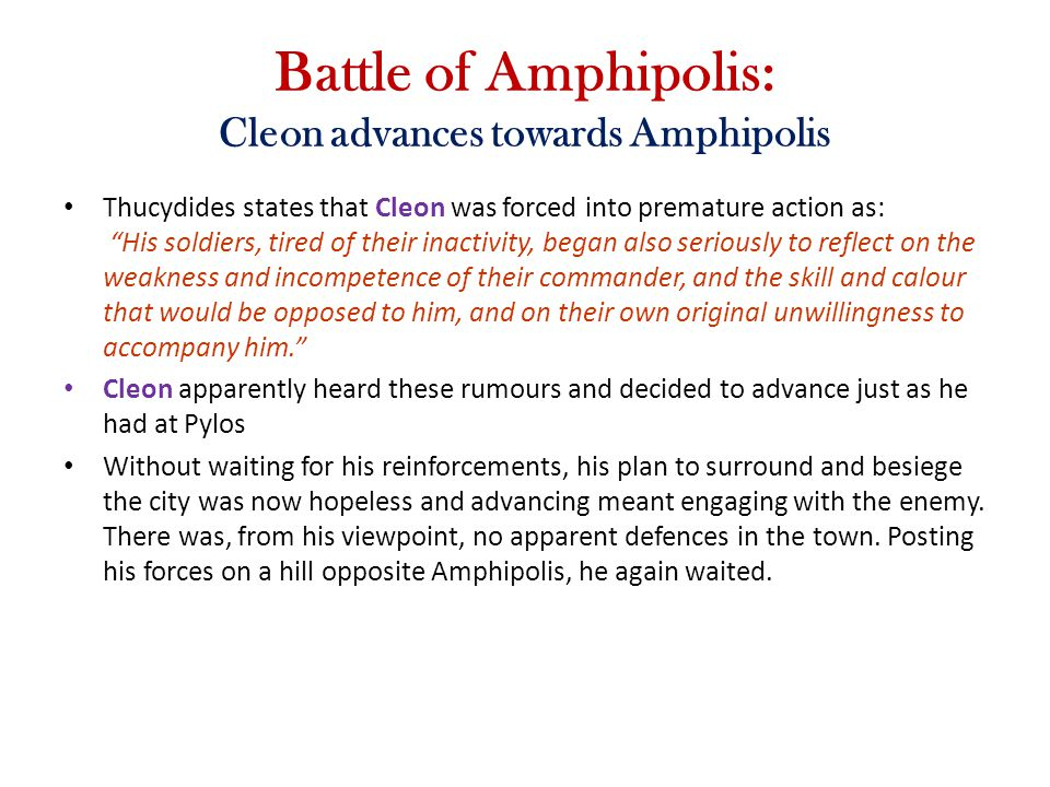 """Battle of Amphipolis: Cleon advances towards Amphipolis Thucydides states that Cleon was forced into premature action as: """"His soldiers, tired of thei"""