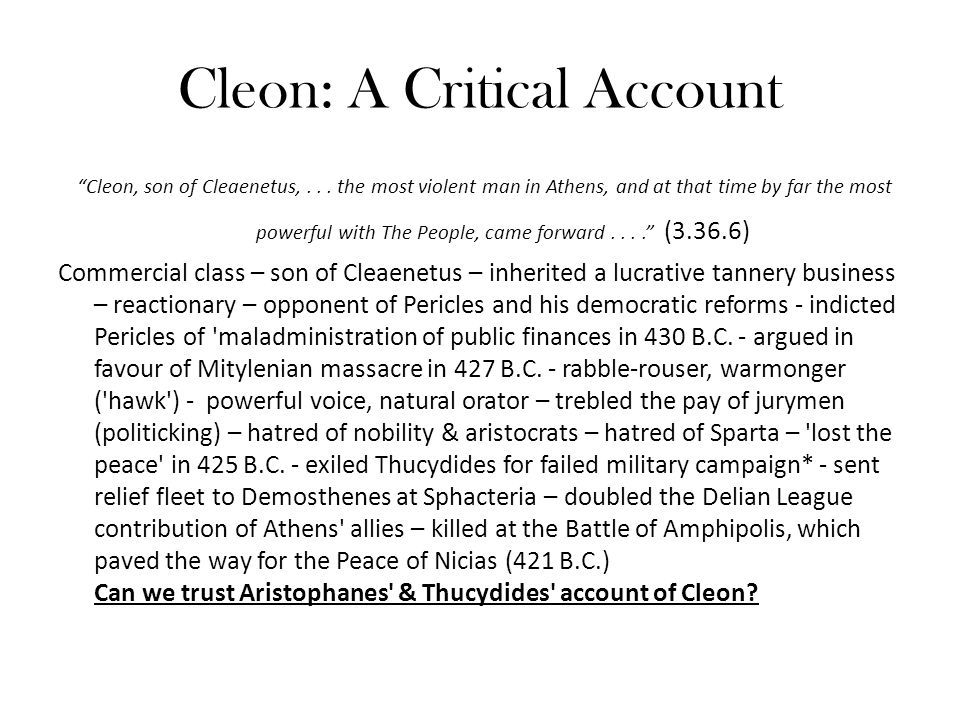 """Cleon: A Critical Account """"Cleon, son of Cleaenetus,... the most violent man in Athens, and at that time by far the most powerful with The People, cam"""