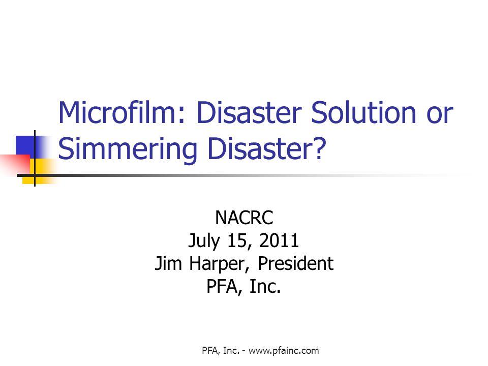 PFA, Inc. - www.pfainc.com Microfilm: Disaster Solution or Simmering Disaster.