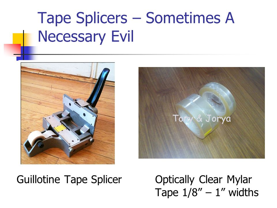 "Tape Splicers – Sometimes A Necessary Evil Guillotine Tape SplicerOptically Clear Mylar Tape 1/8"" – 1"" widths"