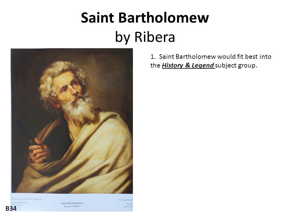 Saint Bartholomew by Ribera 1. Saint Bartholomew would fit best into the History & Legend subject group. B34