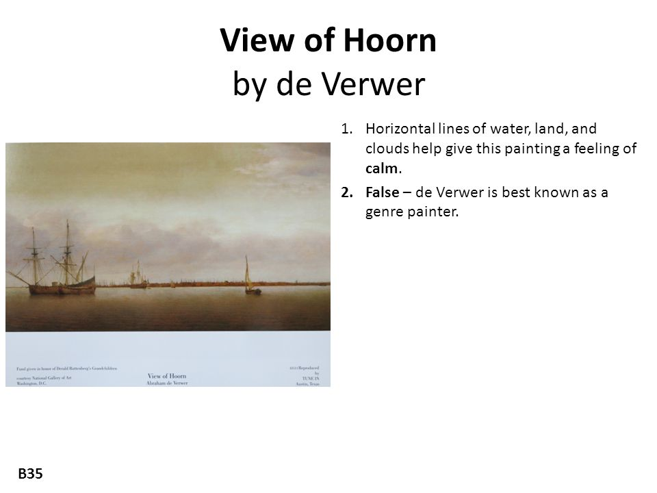 View of Hoorn by de Verwer 1.Horizontal lines of water, land, and clouds help give this painting a feeling of calm. 2.False – de Verwer is best known