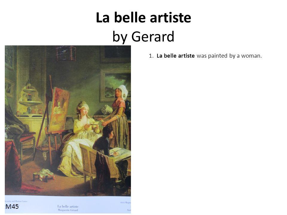 La belle artiste by Gerard 1. La belle artiste was painted by a woman. M45