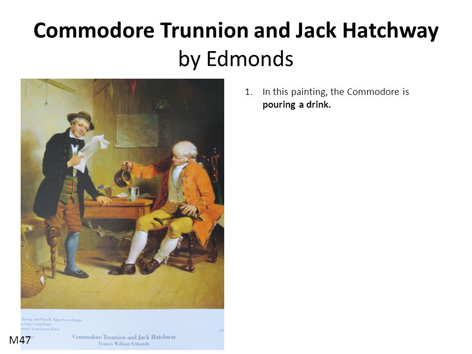 Commodore Trunnion and Jack Hatchway by Edmonds 1.In this painting, the Commodore is pouring a drink.