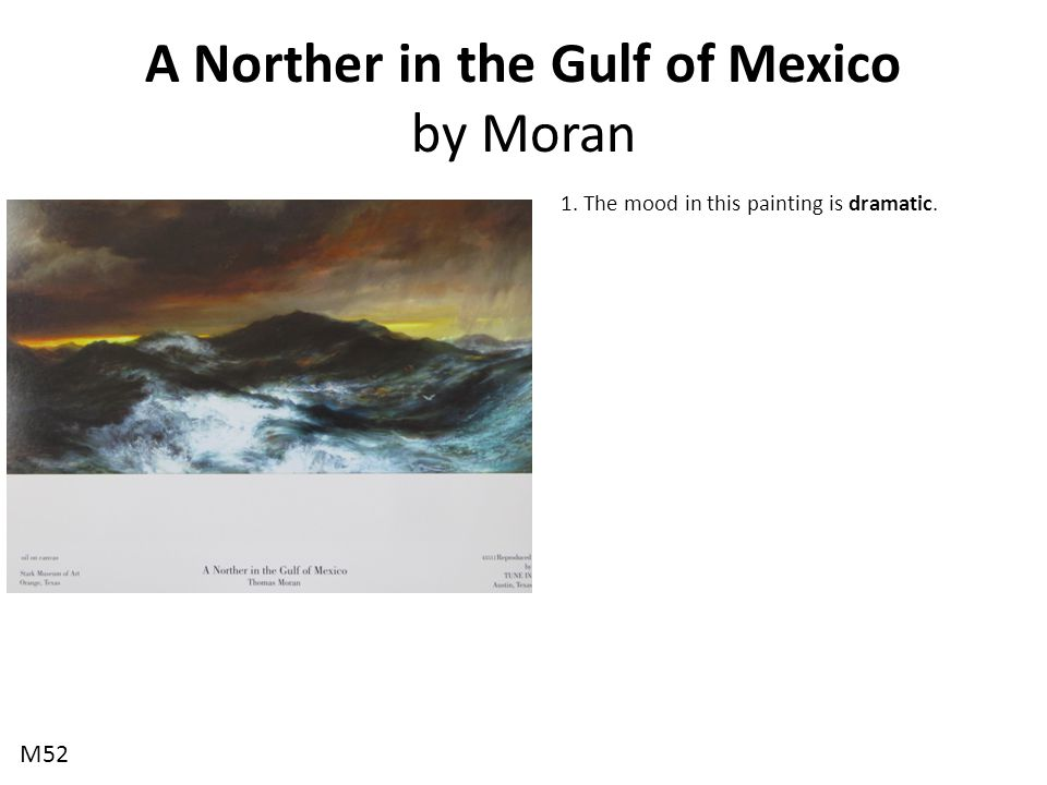 A Norther in the Gulf of Mexico by Moran 1. The mood in this painting is dramatic. M52