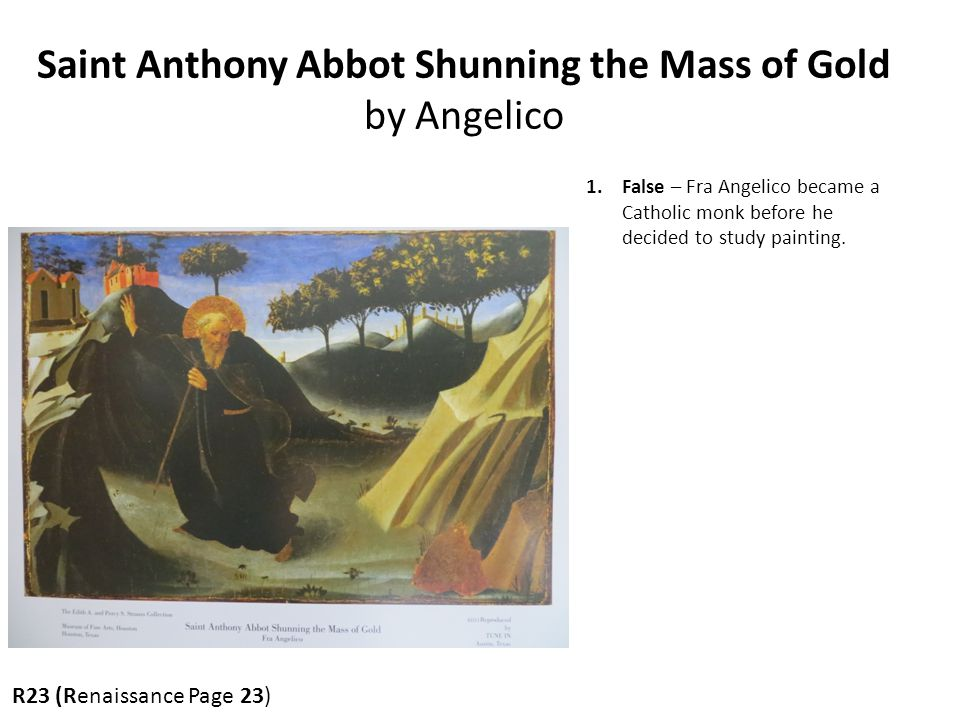 Saint Anthony Abbot Shunning the Mass of Gold by Angelico 1.False – Fra Angelico became a Catholic monk before he decided to study painting.