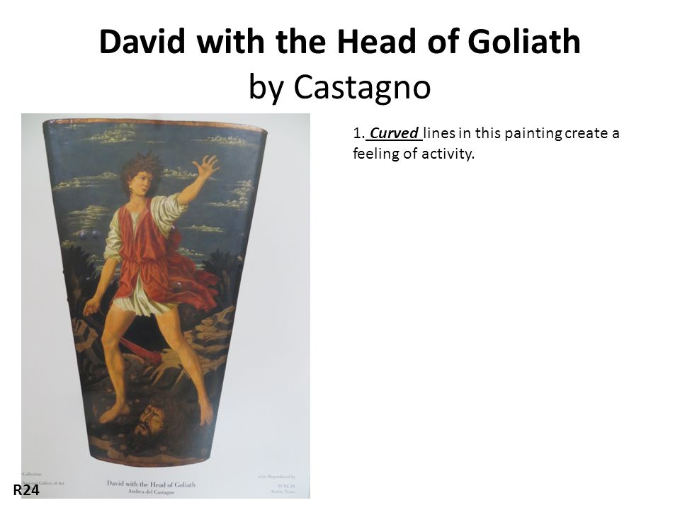 David with the Head of Goliath by Castagno 1. Curved lines in this painting create a feeling of activity. R24