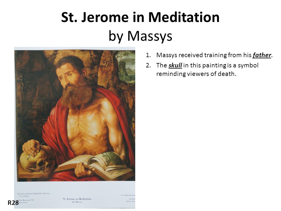St.Jerome in Meditation by Massys 1.Massys received training from his father.