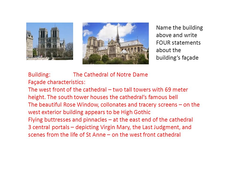 Name the building above and write FOUR statements about the building's façade Building:The Cathedral of Notre Dame Façade characteristics: The west fr