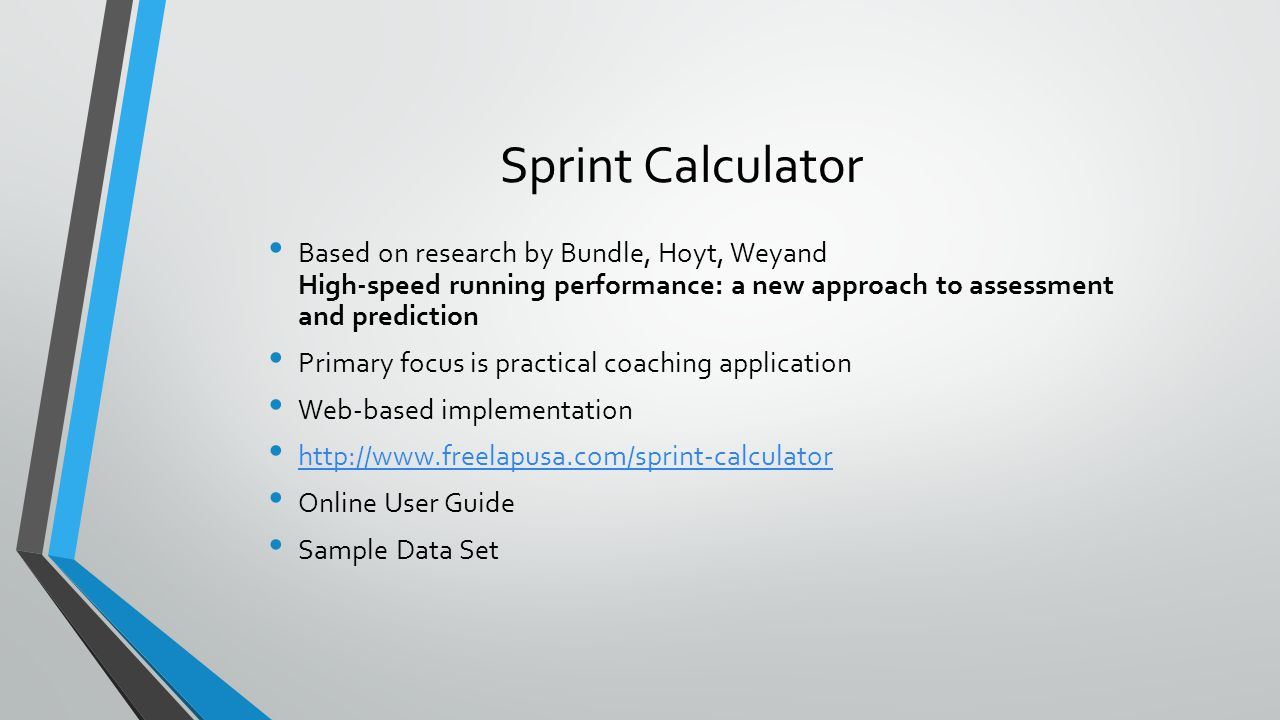 Sprint Calculator Based on research by Bundle, Hoyt, Weyand High-speed running performance: a new approach to assessment and prediction Primary focus