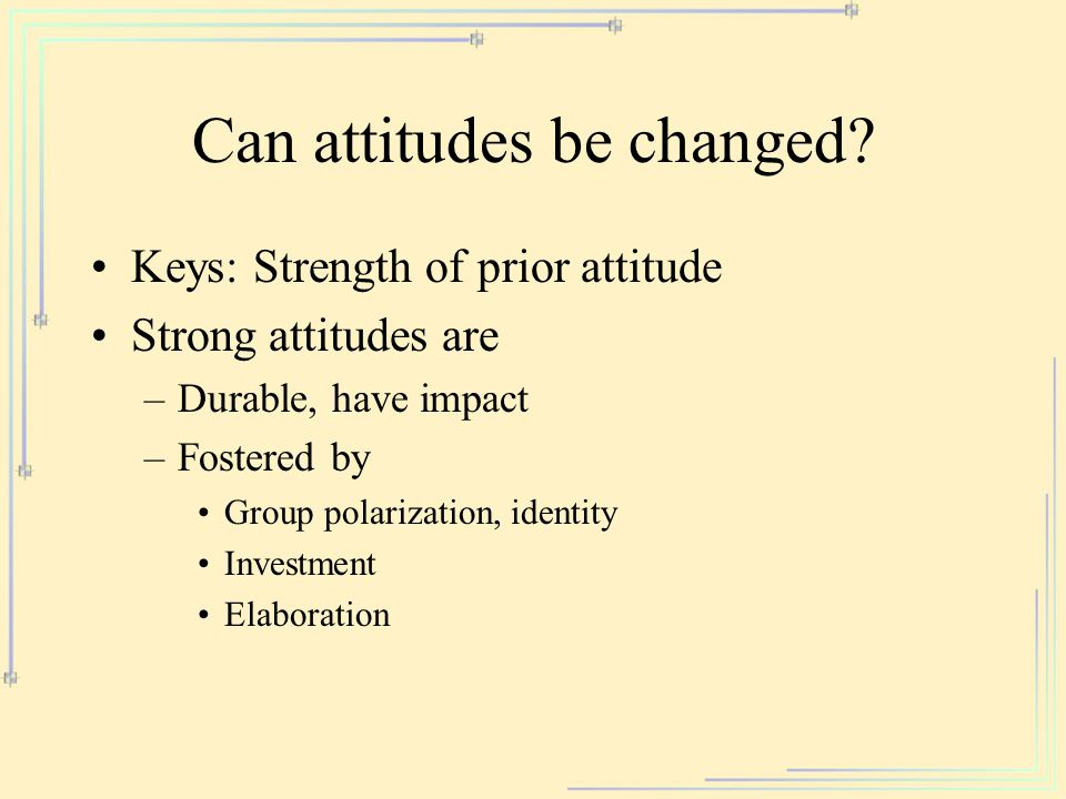 Can attitudes be changed.