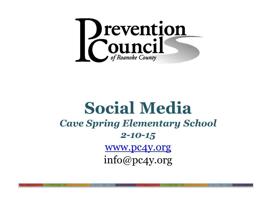 Social Media Cave Spring Elementary School 2-10-15 www.pc4y.org info@pc4y.org www.pc4y.org