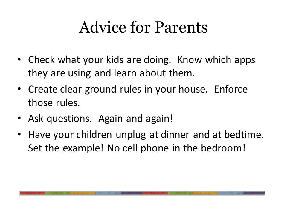 Advice for Parents Check what your kids are doing.