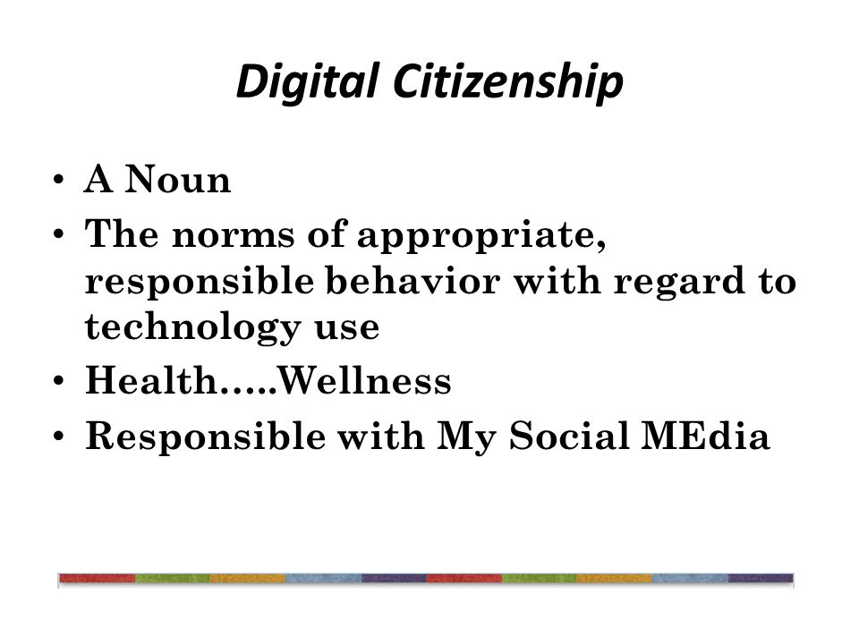 Digital Citizenship A Noun The norms of appropriate, responsible behavior with regard to technology use Health…..Wellness Responsible with My Social MEdia