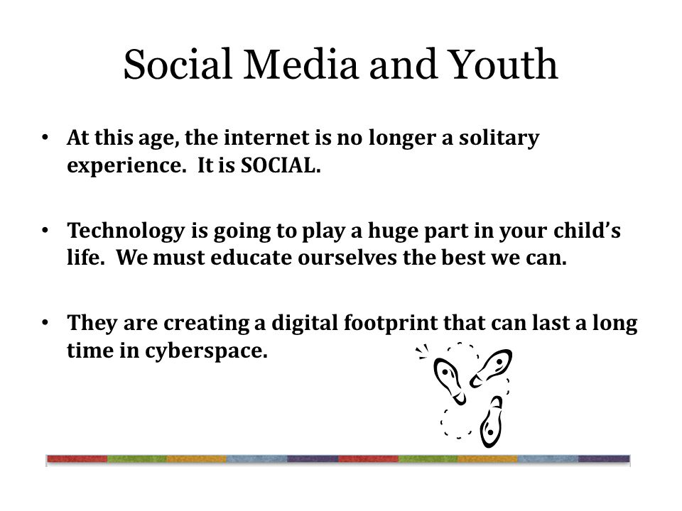 Social Media and Youth At this age, the internet is no longer a solitary experience.