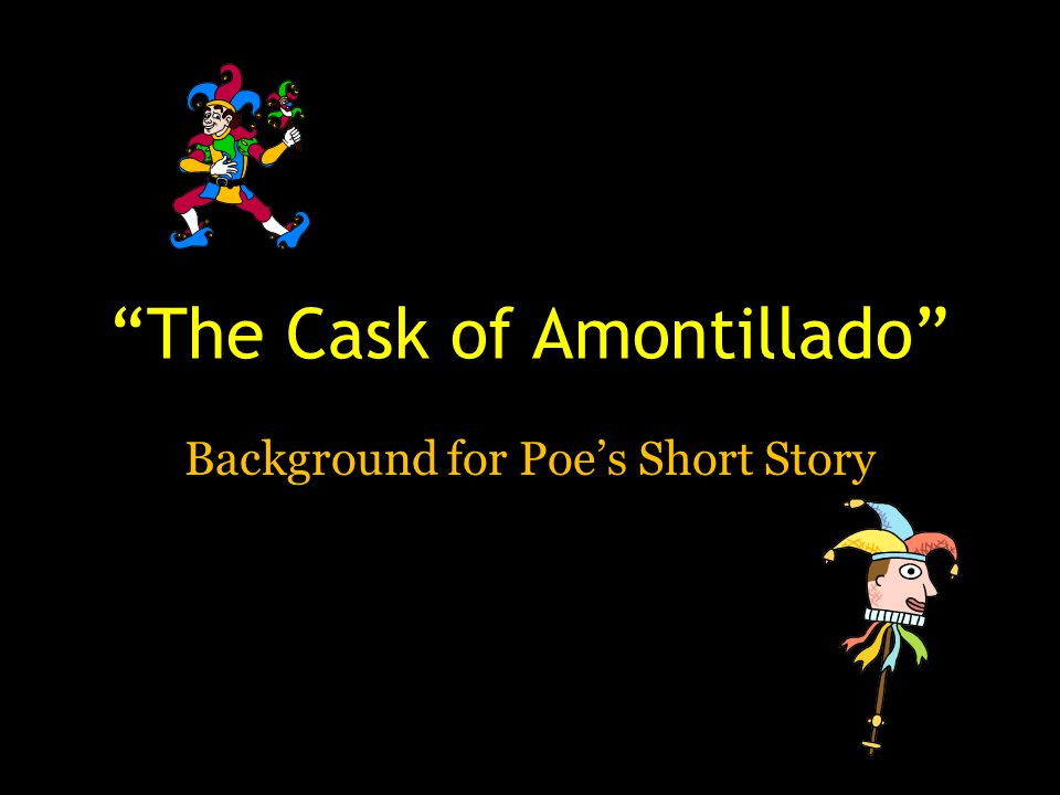 The Cask of Amontillado Background for Poe's Short Story