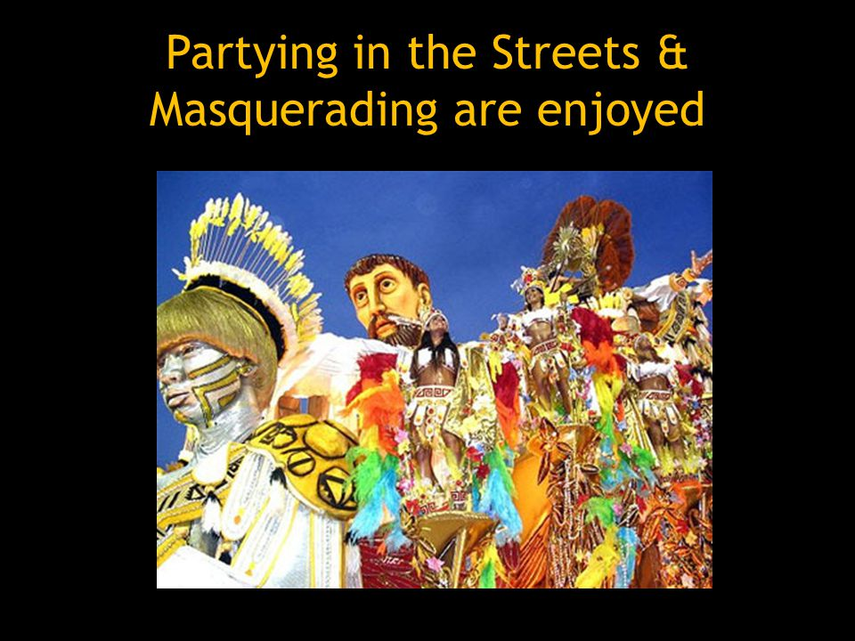 Partying in the Streets & Masquerading are enjoyed