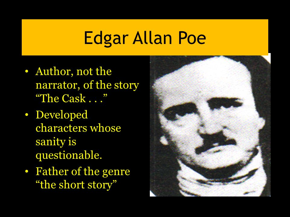 Edgar Allan Poe Author, not the narrator, of the story The Cask... Developed characters whose sanity is questionable.