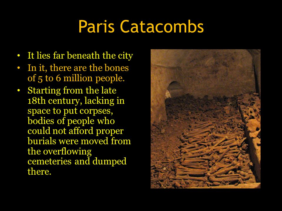 Paris Catacombs It lies far beneath the city In it, there are the bones of 5 to 6 million people. Starting from the late 18th century, lacking in spac