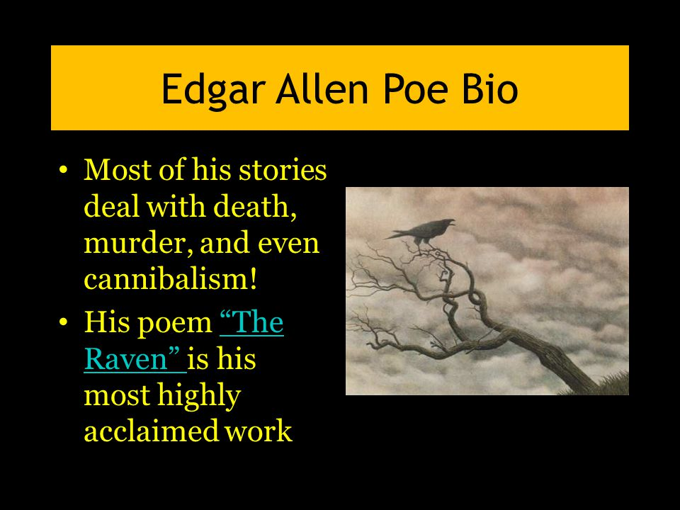 """Edgar Allen Poe Bio Most of his stories deal with death, murder, and even cannibalism! His poem """"The Raven"""" is his most highly acclaimed work""""The Rave"""