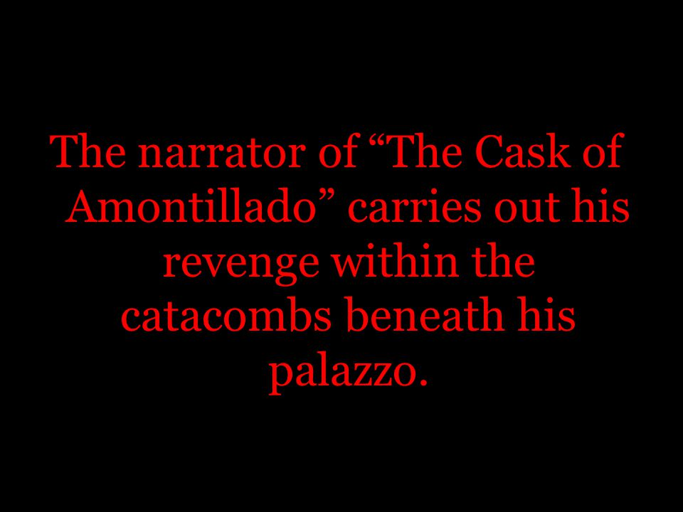 """The narrator of """"The Cask of Amontillado"""" carries out his revenge within the catacombs beneath his palazzo."""