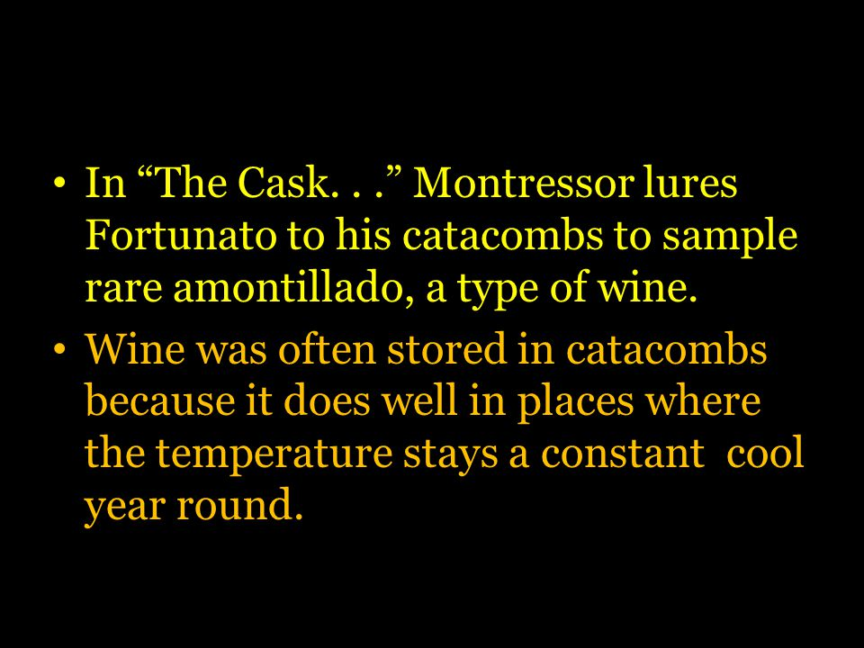 In The Cask... Montressor lures Fortunato to his catacombs to sample rare amontillado, a type of wine.