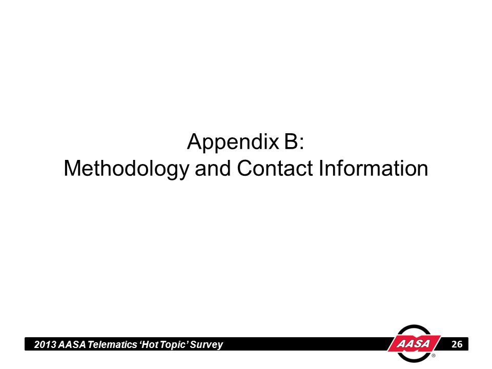 2013 AASA Telematics 'Hot Topic' Survey Appendix B: Methodology and Contact Information 26