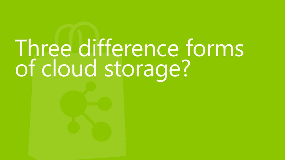 Three difference forms of cloud storage