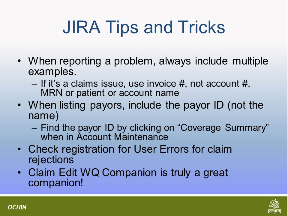 OCHIN JIRA Tips and Tricks When reporting a problem, always include multiple examples.