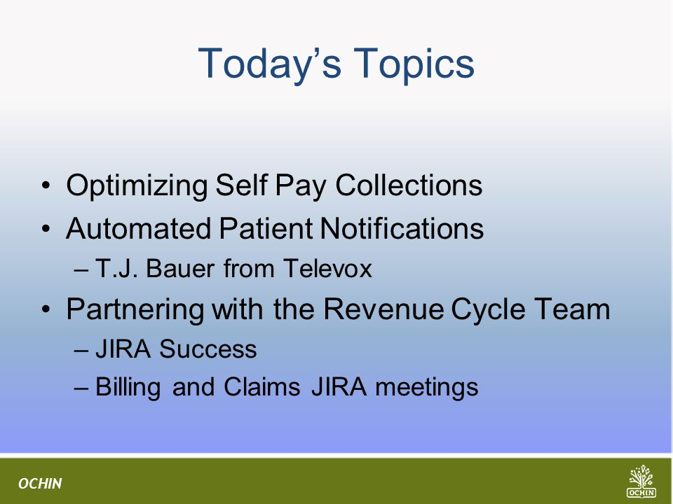 OCHIN Today's Topics Optimizing Self Pay Collections Automated Patient Notifications –T.J.