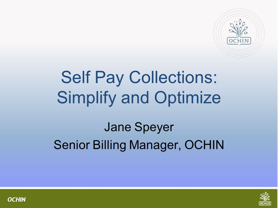 OCHIN Self Pay Collections: Simplify and Optimize Jane Speyer Senior Billing Manager, OCHIN
