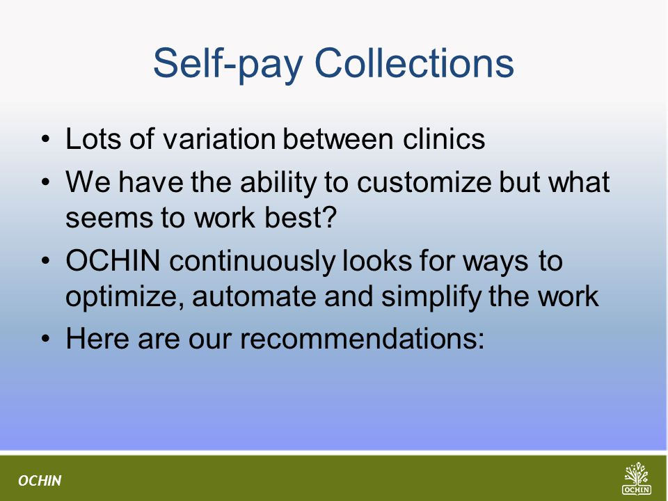 OCHIN Self-pay Collections Lots of variation between clinics We have the ability to customize but what seems to work best.