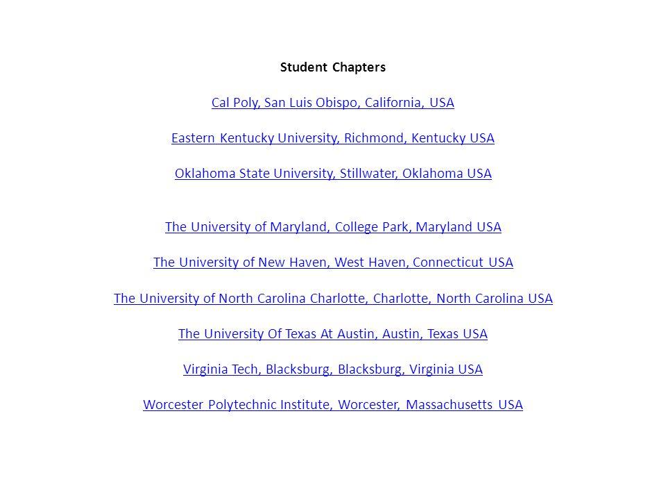Student Chapters Cal Poly, San Luis Obispo, California, USA Eastern Kentucky University, Richmond, Kentucky USA Oklahoma State University, Stillwater,