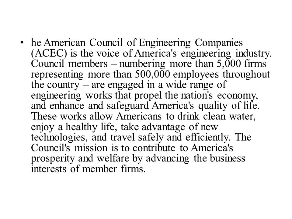 he American Council of Engineering Companies (ACEC) is the voice of America s engineering industry.