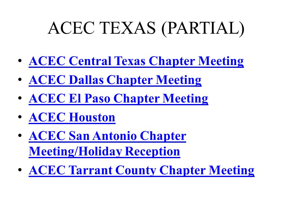 ACEC TEXAS (PARTIAL) ACEC Central Texas Chapter Meeting ACEC Dallas Chapter Meeting ACEC El Paso Chapter Meeting ACEC Houston ACEC San Antonio Chapter Meeting/Holiday Reception ACEC San Antonio Chapter Meeting/Holiday Reception ACEC Tarrant County Chapter Meeting