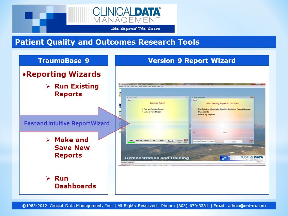 Reporting Wizards  Run Existing Reports  Make and Save New Reports  Run Dashboards Patient Quality and Outcomes Research Tools ©1983-2012 Clinical Data Management, Inc.