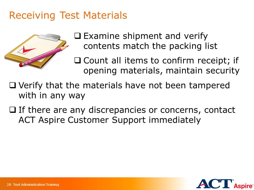 Receiving Test Materials  Examine shipment and verify contents match the packing list  Count all items to confirm receipt; if opening materials, mai