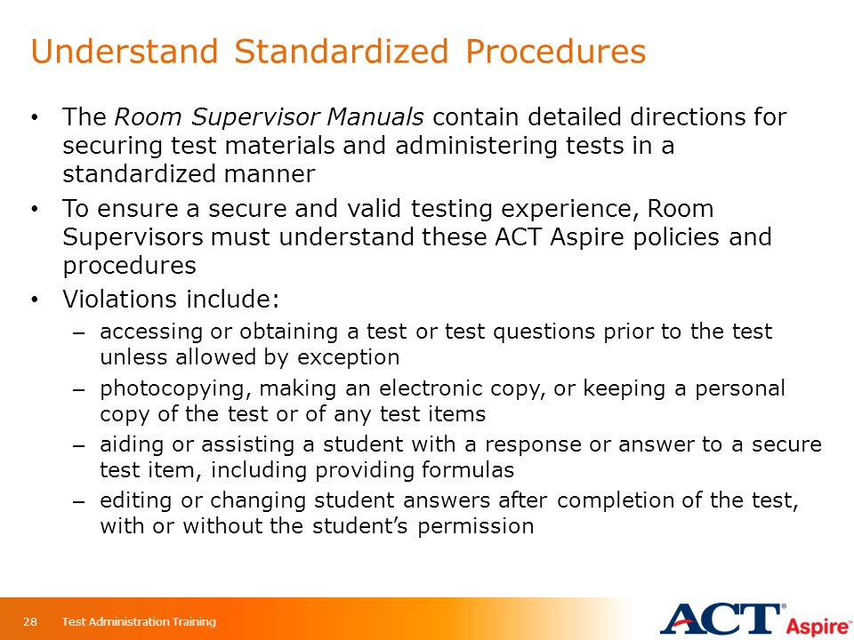 Understand Standardized Procedures The Room Supervisor Manuals contain detailed directions for securing test materials and administering tests in a st