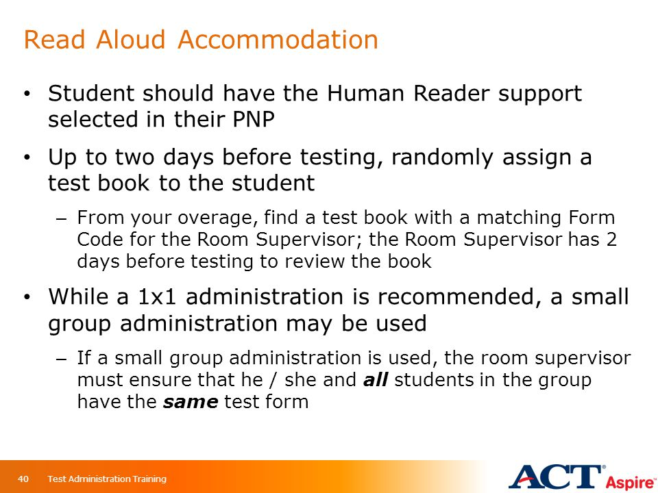 Read Aloud Accommodation Student should have the Human Reader support selected in their PNP Up to two days before testing, randomly assign a test book