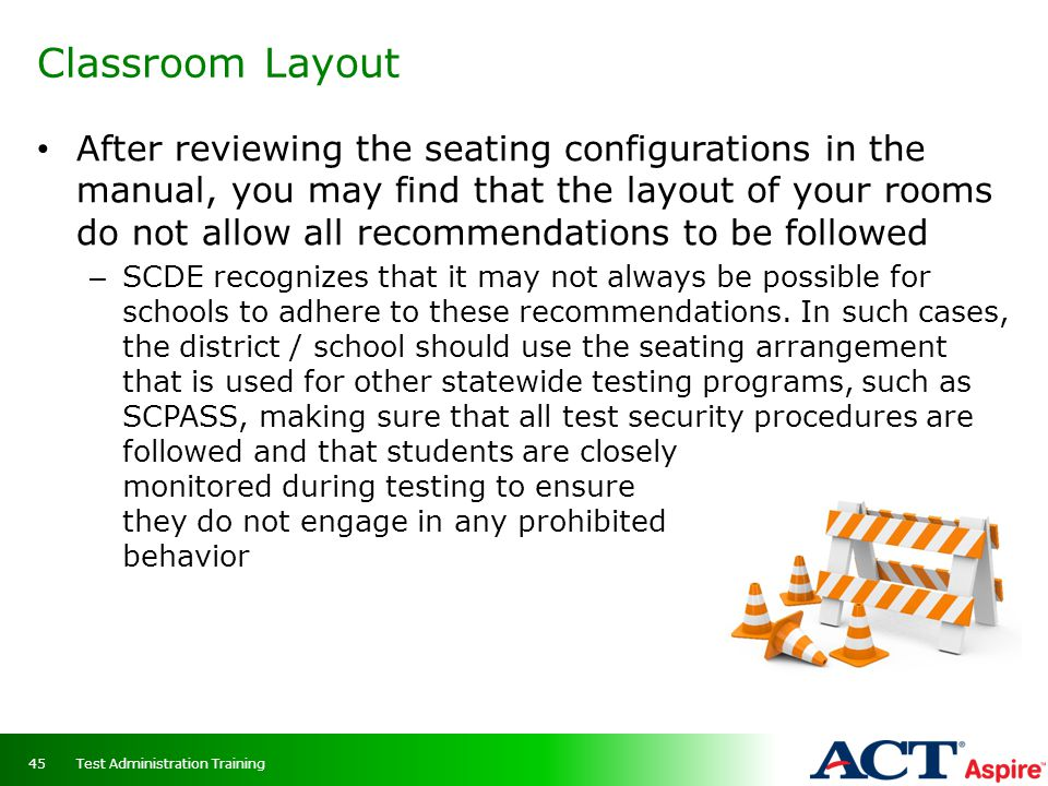 Classroom Layout Test Administration Training45 After reviewing the seating configurations in the manual, you may find that the layout of your rooms d