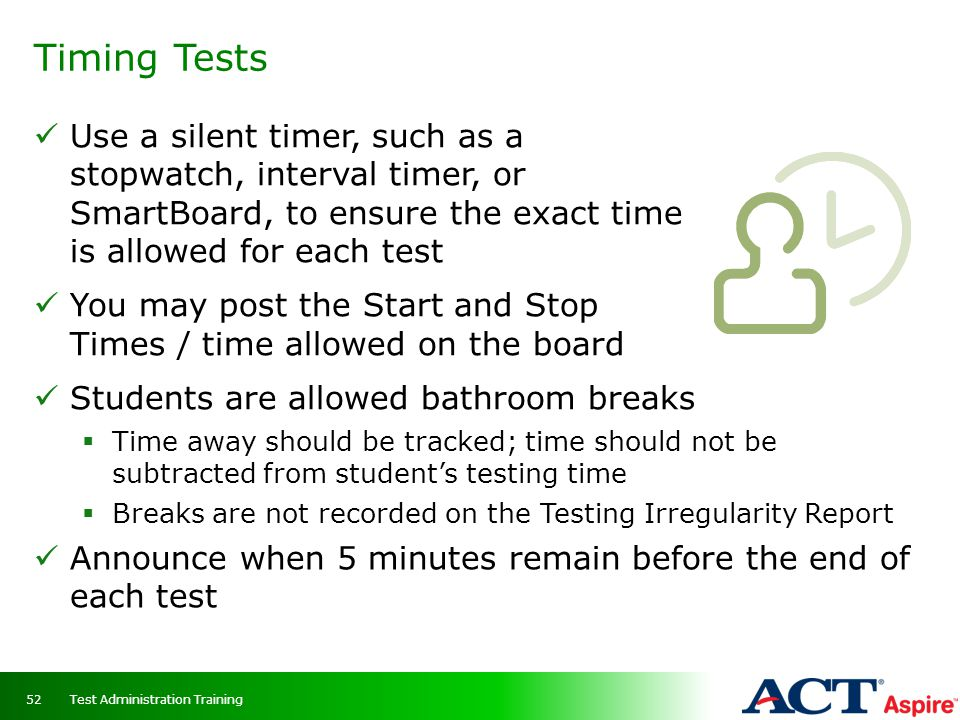 Timing Tests 52 Use a silent timer, such as a stopwatch, interval timer, or SmartBoard, to ensure the exact time is allowed for each test You may post