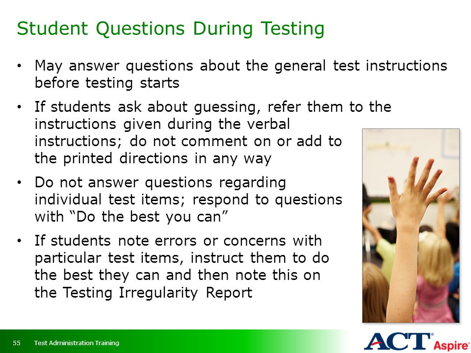 Student Questions During Testing May answer questions about the general test instructions before testing starts If students ask about guessing, refer