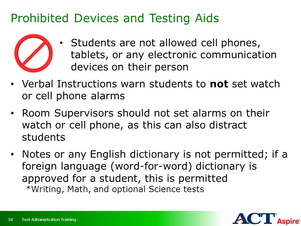 Prohibited Devices and Testing Aids Students are not allowed cell phones, tablets, or any electronic communication devices on their person Verbal Inst