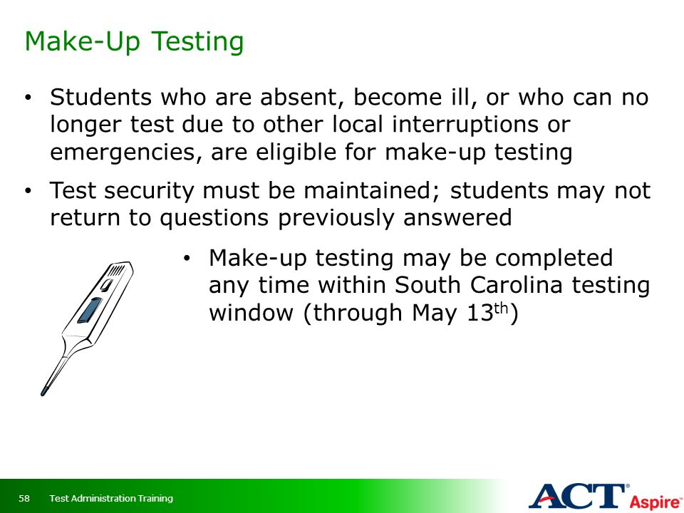 Make-Up Testing Students who are absent, become ill, or who can no longer test due to other local interruptions or emergencies, are eligible for make-