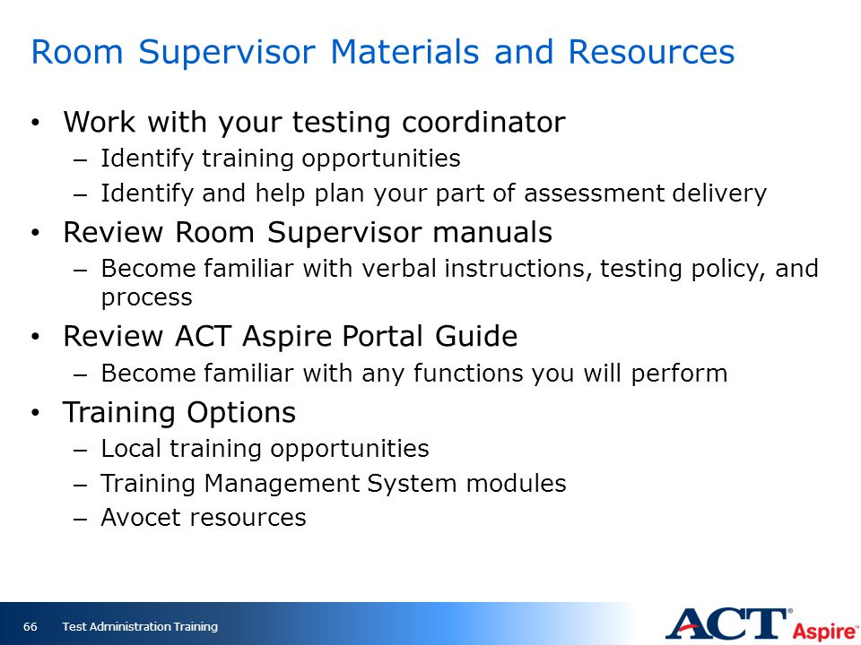 Room Supervisor Materials and Resources Work with your testing coordinator – Identify training opportunities – Identify and help plan your part of ass